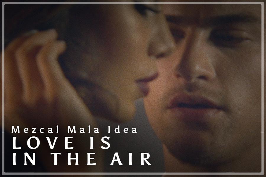 Love is in the air. Mezcal Mala Idea